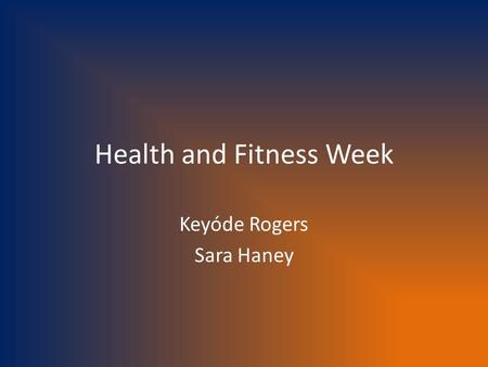 Health and Fitness Week Keyóde Rogers Sara Haney.