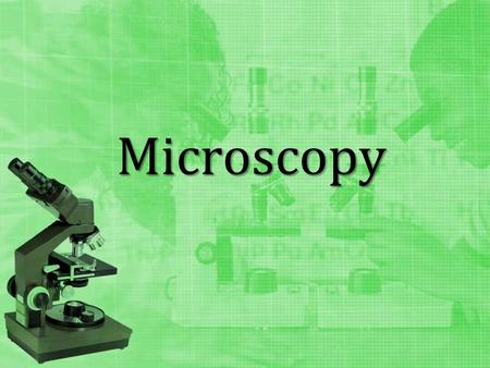 Microscopy. Core Concept # 1 Microscopy –the study of objects or organisms (e.g., bacteria, protists, cells, etc.) too small to be seen by the naked eye.