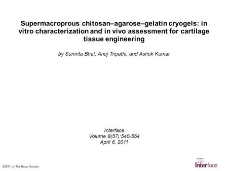 Supermacroprous chitosan–agarose–gelatin cryogels: in vitro characterization and in vivo assessment for cartilage tissue engineering by Sumrita Bhat, Anuj.