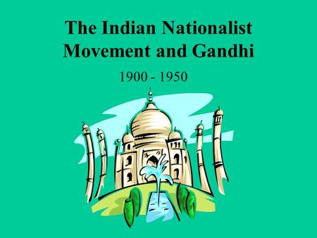 The Indian Nationalist Movement and Gandhi 1900 - 1950.
