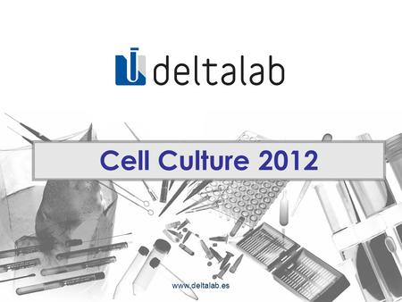 Www.deltalab.es Cell Culture 2012. Looking for a perfect one www.deltalab.es.