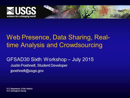 U.S. Department of the Interior U.S. Geological Survey Web Presence, Data Sharing, Real- time Analysis and Crowdsourcing GFSAD30 Sixth Workshop – July.