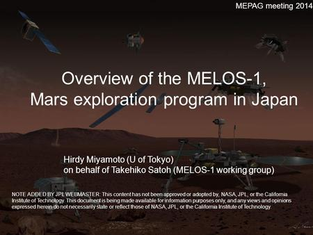 Overview of the MELOS-1, Mars exploration program in Japan MEPAG meeting 2014 Hirdy Miyamoto (U of Tokyo) on behalf of Takehiko Satoh (MELOS-1 working.