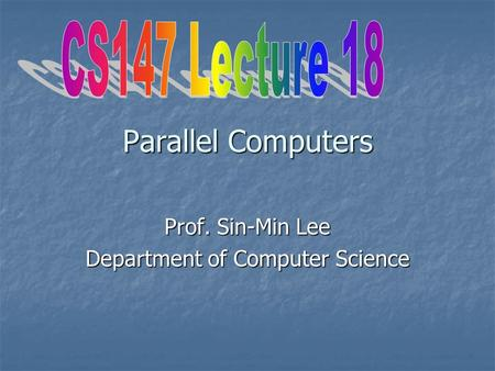 Parallel Computers Prof. Sin-Min Lee Department of Computer Science.