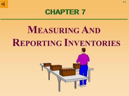 7-1 M EASURING A ND R EPORTING I NVENTORIES CHAPTER 7.