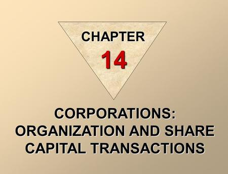 CORPORATIONS: ORGANIZATION AND SHARE CAPITAL TRANSACTIONS CHAPTER 14.