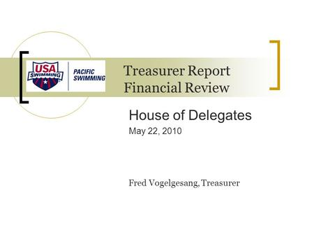House of Delegates May 22, 2010 Treasurer Report Financial Review Fred Vogelgesang, Treasurer.