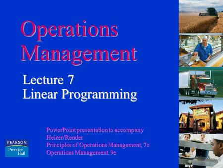 Operations Management Lecture 7 Linear Programming PowerPoint presentation to accompany Heizer/Render Principles of Operations Management, 7e Operations.