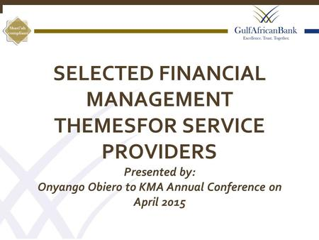 SELECTED FINANCIAL MANAGEMENT THEMESFOR SERVICE PROVIDERS Presented by: Onyango Obiero to KMA Annual Conference on April 2015 1.