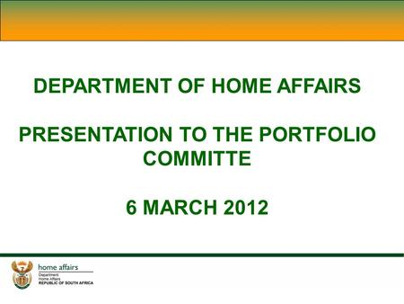 DEPARTMENT OF HOME AFFAIRS PRESENTATION TO THE PORTFOLIO COMMITTE 6 MARCH 2012.