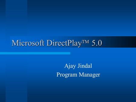 Microsoft DirectPlay  5.0 Ajay Jindal Program Manager.