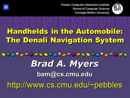 Handhelds in the Automobile: The Denali Navigation System Human Computer Interaction Institute School of Computer Science Carnegie Mellon University Brad.