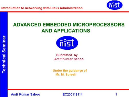 Technical Seminar Introduction to networking with Linux Administration Amit Kumar Sahoo EC2001181141 ADVANCED EMBEDDED MICROPROCESSORS AND APPLICATIONS.
