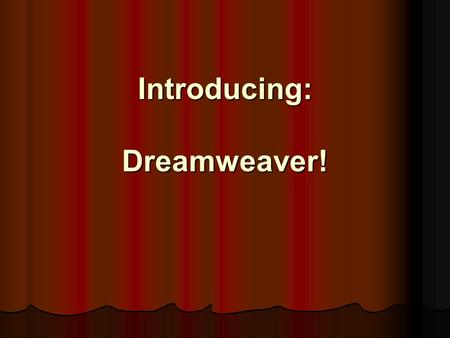 Introducing: Dreamweaver!. Today We'll Learn… Organizing Folders Organizing Folders Opening Dreamweaver Opening Dreamweaver Titles and Saving Titles and.