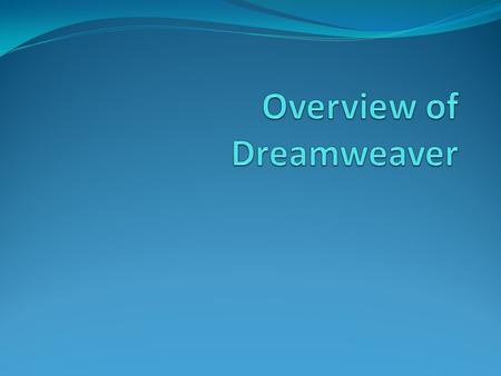 Dreamweaver is an XHTML editor that allows you to: Create a site Create external Cascading Style Sheets (CSS) to store the styles used in your pages Create.