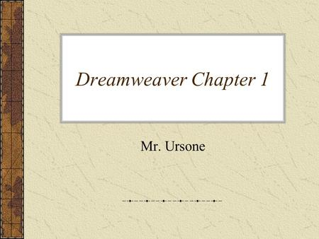 Dreamweaver Chapter 1 Mr. Ursone. 13 1 3 6 7 10 11 12 5 8 9 2 4 14 Document Window.