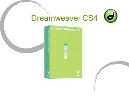 Dreamweaver CS4. Lynda.com First steps Get FTP permission from Jim (or your host admin) (user id & user password, IP address/url) Install DWCS4 Set up.