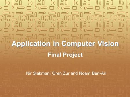 Application in Computer Vision Final Project Nir Slakman, Oren Zur and Noam Ben-Ari.