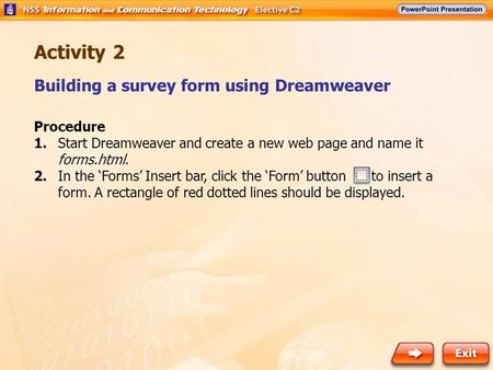 Building a survey form using Dreamweaver Activity 2 Procedure 1. Start Dreamweaver and create a new web page and name it forms.html. 2. In the 'Forms'