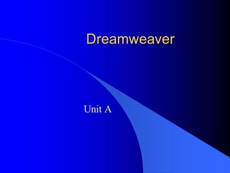 Dreamweaver Unit A. Project Files l Download files from   l Search using 0619018194 l Download the data disk.