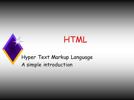 HTML Hyper Text Markup Language A simple introduction.