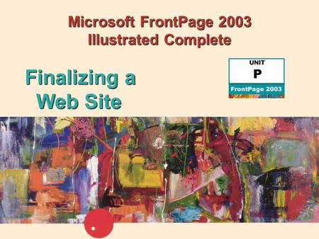 Microsoft FrontPage 2003 Illustrated Complete Finalizing a Web Site.