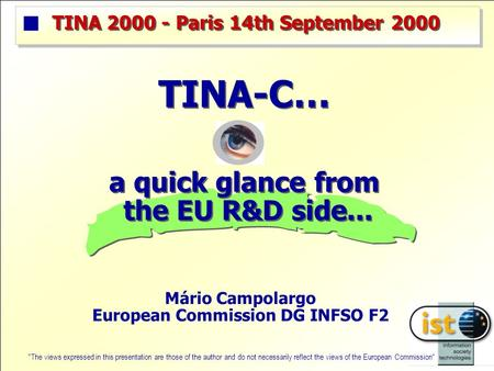 Mário Campolargo European Commission DG INFSO F2 TINA 2000 - Paris 14th September 2000 The views expressed in this presentation are those of the author.