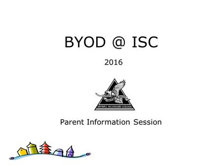 ISC 2016 Parent Information Session. What is BYOD? BYOD means Bring Your Own Device.