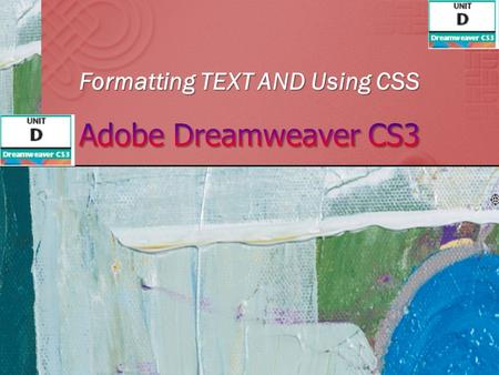 Formatting TEXT AND Using CSS. Adobe Dreamweaver CS3 - Illustrated.
