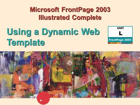 Microsoft FrontPage 2003 Illustrated Complete Using a Dynamic Web Template.