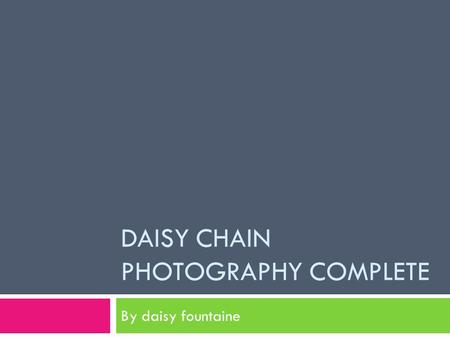 DAISY CHAIN PHOTOGRAPHY COMPLETE By daisy fountaine.