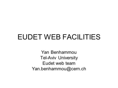 EUDET WEB FACILITIES Yan Benhammou Tel-Aviv University Eudet web team