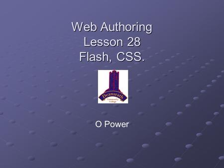 Web Authoring Lesson 28 Flash, CSS. O Power. Checklist If you have not set up your football site in Dreamweaver, do it before this lesson. If you have.