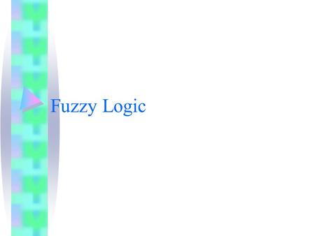 "Fuzzy Logic. WHAT IS FUZZY LOGIC? Definition of fuzzy Fuzzy – ""not clear, distinct, or precise; blurred"" Definition of fuzzy logic A form of knowledge."