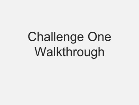 Challenge One Walkthrough. Summary Open dreamweaver Open index Add and Add form Open controller.js add function Link controller to index.