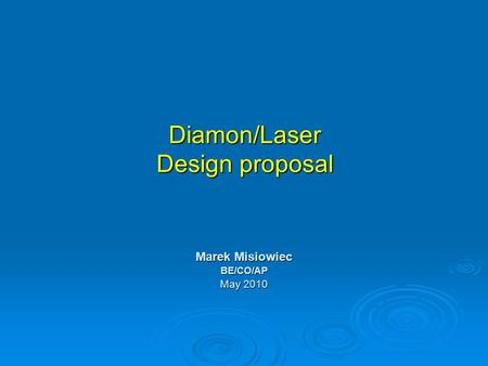 Diamon/Laser Design proposal Marek Misiowiec BE/CO/AP May 2010.