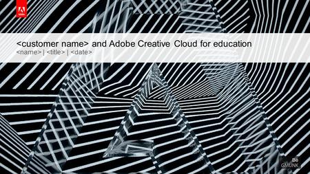 © 2015 Adobe Systems Incorporated. All Rights Reserved. Adobe Confidential. and Adobe Creative Cloud for education | |