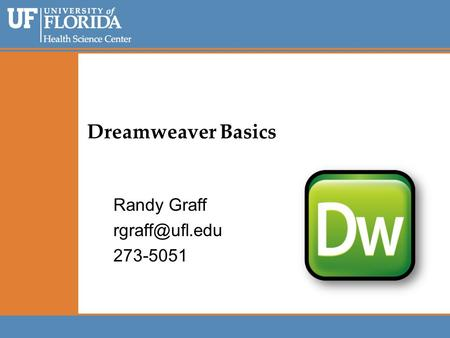 Dreamweaver Basics Randy Graff 273-5051.