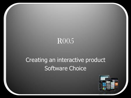 R005 Creating an interactive product Software Choice.