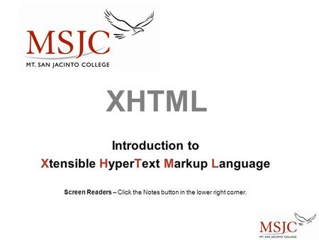 XHTML Introduction to Xtensible HyperText Markup Language Screen Readers – Click the Notes button in the lower right corner.