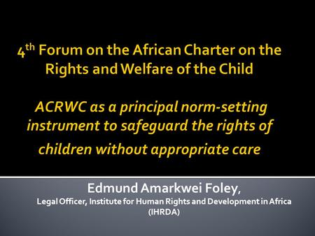 Edmund Amarkwei Foley, Legal Officer, Institute for Human Rights and Development in Africa (IHRDA)