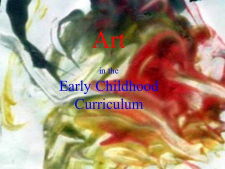 Art in the Early Childhood Curriculum. An art program is planned around the developmental needs of the child Sean age 1.