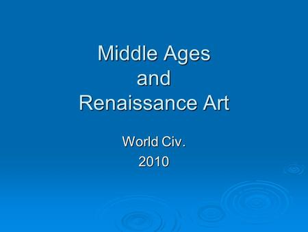 Middle Ages and Renaissance Art World Civ. 2010. Middle Ages Art Techniques  Saints wear halos  Saints and members of the family of God are larger than.
