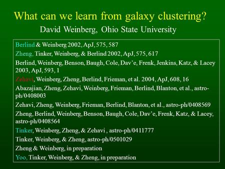 What can we learn from galaxy clustering? David Weinberg, Ohio State University Berlind & Weinberg 2002, ApJ, 575, 587 Zheng, Tinker, Weinberg, & Berlind.