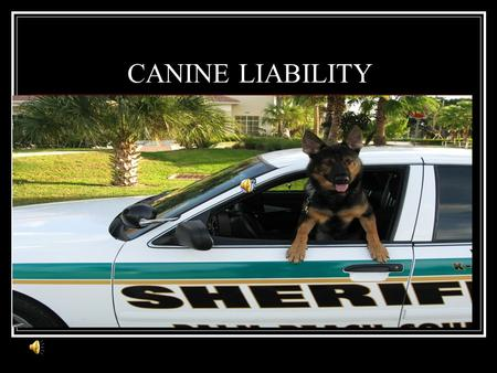 "CANINE LIABILITY Law Enforcement Liability Basics ""Those who do not learn from history are bound to repeat it."" Civil Litigation When a person begins."