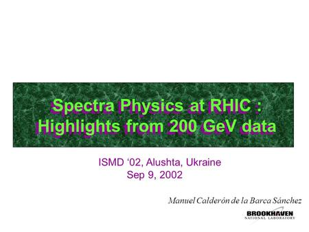 Spectra Physics at RHIC : Highlights from 200 GeV data Manuel Calderón de la Barca Sánchez ISMD '02, Alushta, Ukraine Sep 9, 2002.