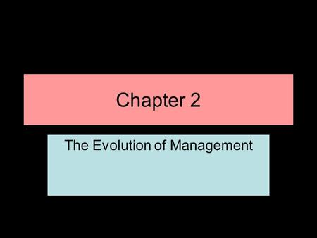 Chapter 2 The Evolution of Management. Movement of the Management Evolution Pre-Industrial Management Movement –Egyptian pyramids were developed from.