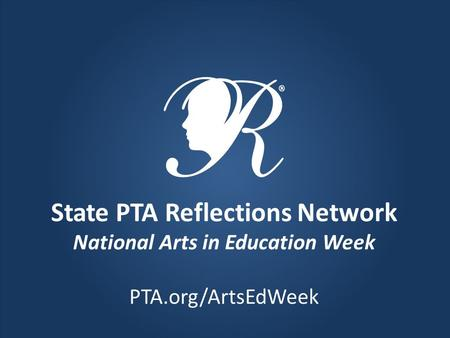 State PTA Reflections Network National Arts in Education Week PTA.org/ArtsEdWeek.