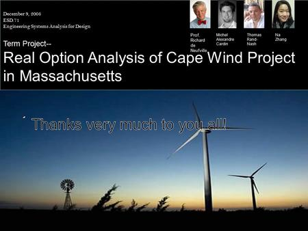 December 9, 2008 ESD.71 Engineering Systems Analysis for Design Term Project-- Real Option Analysis of Cape Wind Project in Massachusetts Prof. Richard.