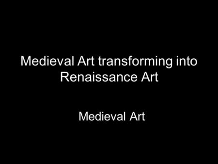 Medieval Art transforming into Renaissance Art